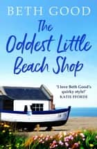 The Oddest Little Beach Shop - A gorgeous and romantic read perfect for your holidays ebook by Beth Good