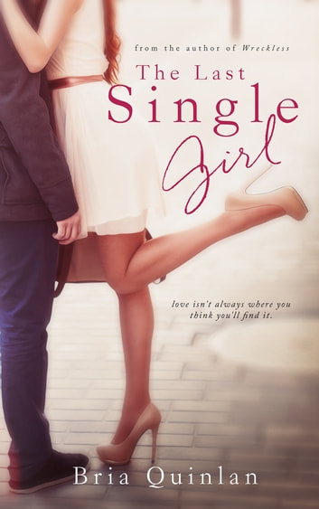 The Last Single Girl ebook by Bria Quinlan
