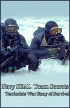Navy SEAL Team Secrets: Terrorist War Story of Survival ebook by Brandon Michael
