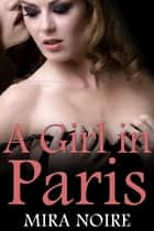 A Girl in Paris ebook by Mira Noire