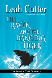 The Raven and the Dancing Tiger ebook by Leah Cutter