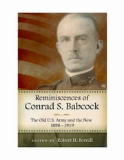 Reminiscences of Conrad S. Babcock - The Old U.S. Army and the New, 1898-1918 ebook by Robert H. Ferrell