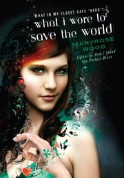 What I Wore to Save the World ebook by Maryrose Wood