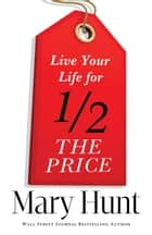 Live Your Life for Half the Price ebook by Mary Hunt