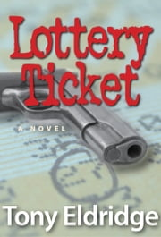 The Lottery Ticket: A Novel ebook by Tony Eldridge