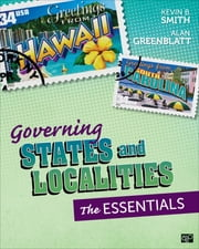 Governing States and Localities - The Essentials ebook by Kevin B. Smith,Alan Howard Greenblatt