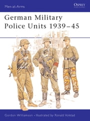 German Military Police Units 1939?45 ebook by Gordon Williamson,Ronald Volstad