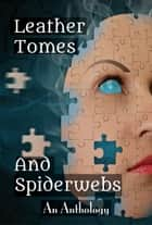 Leather Tomes and Spiderwebs ebook by Blaze Ward, Leah Cutter, Knotted Road Press,...