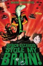 Space Lizards Stole My Brain! ebook by Mark Griffiths, Pete Williamson