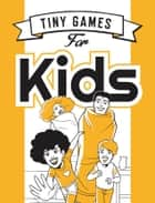 Tiny Games for Kids ebook by Savanna Ganucheau, Hide&Seek