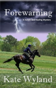 Forewarning - A Horses and Healing Mystery ebook by Kate Wyland