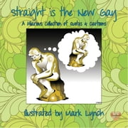 Straight Is The New Gay ebook by Mark Lynch