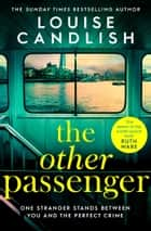 The Other Passenger - The bestselling Richard & Judy Book Club pick - an instant classic! ebook by Louise Candlish