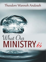 What Our Ministry Is ebook by Theodore Wanneh Andoseh