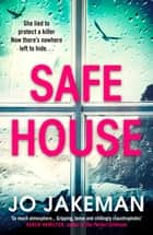 Safe House - The most gripping thriller you'll read in 2021 ebook by Jo Jakeman
