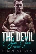 The Devil You Love - A Mob Romance, #3 ebook by Claire St. Rose