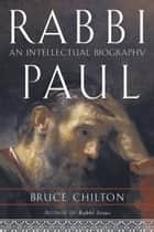 Rabbi Paul - An Intellectual Biography ebook by Bruce Chilton