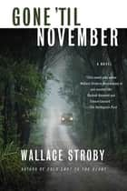 Gone 'til November - A Novel ebook by Wallace Stroby