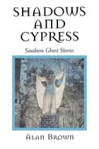 Shadows and Cypress ebook by Alan Brown