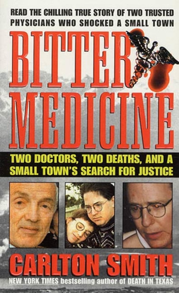 Bitter Medicine - Two Doctors, Two Deaths, And A Small Town's Search For Justice ebook by Carlton Smith
