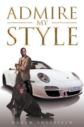 Admire My Style ebook by Nakym Sheffield