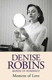 Moment of Love ebook by Denise Robins