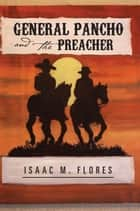 General Pancho and the Preacher ebook by Isaac M. Flores