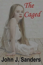 The Caged ebook by John J. Sanders