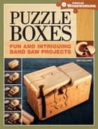 Puzzle Boxes - Fun and Intriguing Bandsaw Projects ebook by Jeff Vollmer