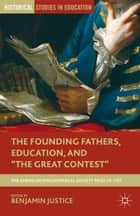 "The Founding Fathers, Education, and ""The Great Contest"" ebook by B. Justice"