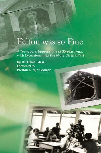 Felton was so Fine - A Teenager's Impressions of 50 Years Ago, with Excursions into the More Distant Past ebook by Dr. David Glass
