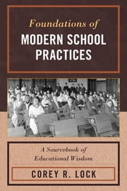 Foundations of Modern School Practices - A Sourcebook of Educational Wisdom ebook by Corey Lock