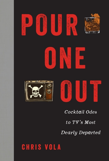 Pour One Out - Cocktail Odes to TV's Most Dearly Departed ebook by Chris Vola