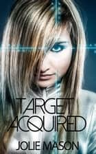 Target Acquired - Brotherhood of Assassins, #3 ebook by Jolie Mason