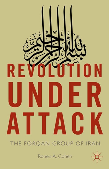 Revolution Under Attack - The Forqan Group of Iran ebook by Ronen A. Cohen