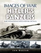 Hitler's Panzers ebook by Baxter, Ian