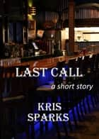 Last Call [a short story] ebook by Kris Sparks