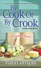 By Cook or by Crook ebook by Maya Corrigan