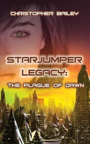 Starjumper Legacy - The Plague of Dawn ebook by Christopher Bailey