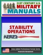 21st Century U.S. Military Manuals: Stability Operations and Support Operations Field Manual FM 3-07, FM 100-20 (Value-Added Professional Format Series) ebook by Progressive Management