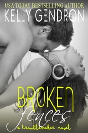 Broken Fences (A TroubleMaker Novel: Book 1) ebook by Kelly Gendron