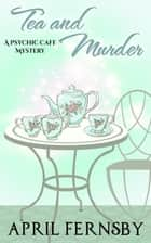 Tea and Murder - A Psychic Cafe Mystery, #3 ebook by April Fernsby