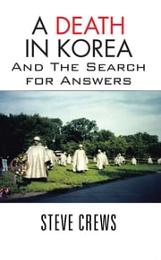 A Death In Korea - And The Search for Answers ebook by Steve Crews
