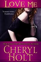 Love Me ebook by Cheryl Holt
