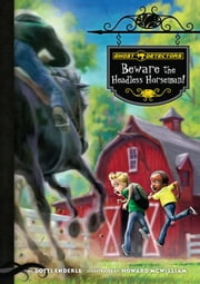 Ghost Detectors Book 11: Beware the Headless Horseman!: Beware the Headless Horseman! eBook ebook by Enderle, Dotti