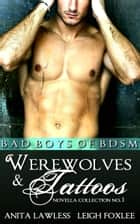 Werewolves & Tattoos: Bad Boys of BDSM Novella Collection No. 1 ebook by Anita Lawless, Leigh Foxlee