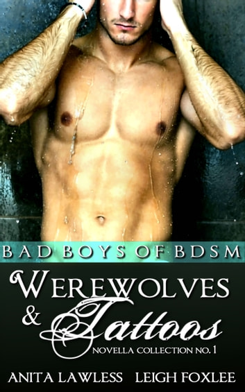 Werewolves & Tattoos: Bad Boys of BDSM Novella Collection No. 1 ebook by Anita Lawless,Leigh Foxlee