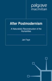 After Postmodernism - A Naturalistic Reconstruction of the Humanities ebook by Jan Faye