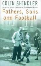 Fathers, Sons and Football ebook by Colin Shindler