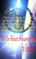 The Pan-Galactic Amusement Park ebook by Alex Park